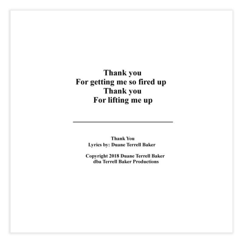 ThankYou_TerrellBaker2018TroubleGetOuttaMyWayAlbum_PrintedLyrics_MerchandiseArtwork_04012019 Home Fine Art Print by Duane Terrell Baker - Authorized Artwork, etc