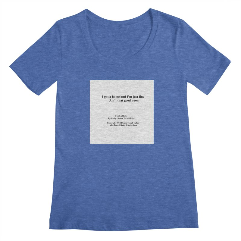 IGotAHome_TerrellBaker2018TroubleGetOuttaMyWayAlbum_PrintedLyrics_MerchandiseArtwork_04012019 Women's Regular Scoop Neck by Duane Terrell Baker - Authorized Artwork, etc