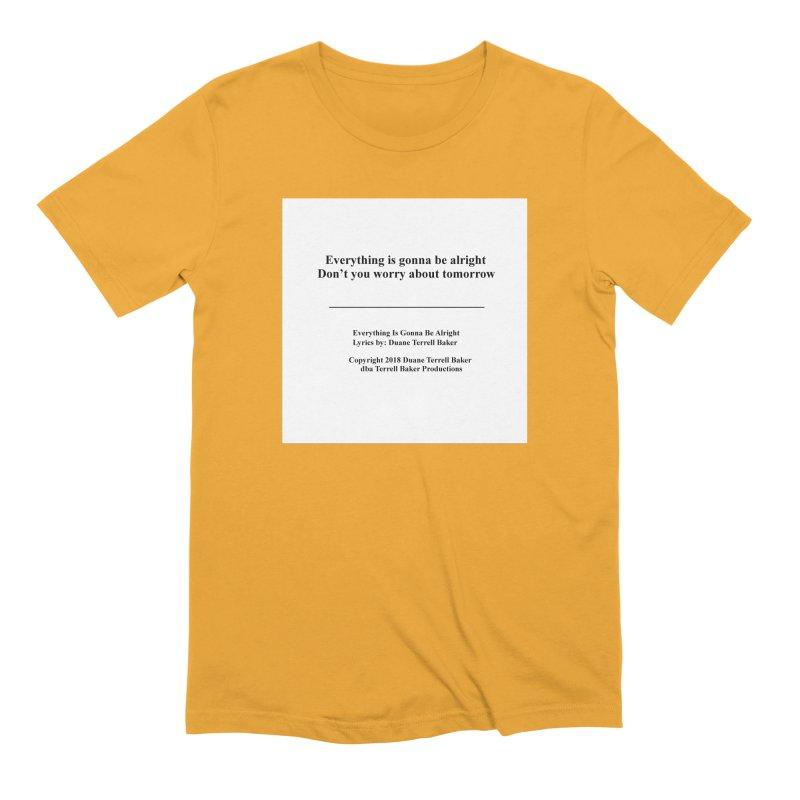 EverythingIsGonna_TerrellBaker2018TroubleGetOuttaMyWayAlbum_PrintedLyrics_MerchandiseArtwork04012019 Men's Extra Soft T-Shirt by Duane Terrell Baker - Authorized Artwork, etc