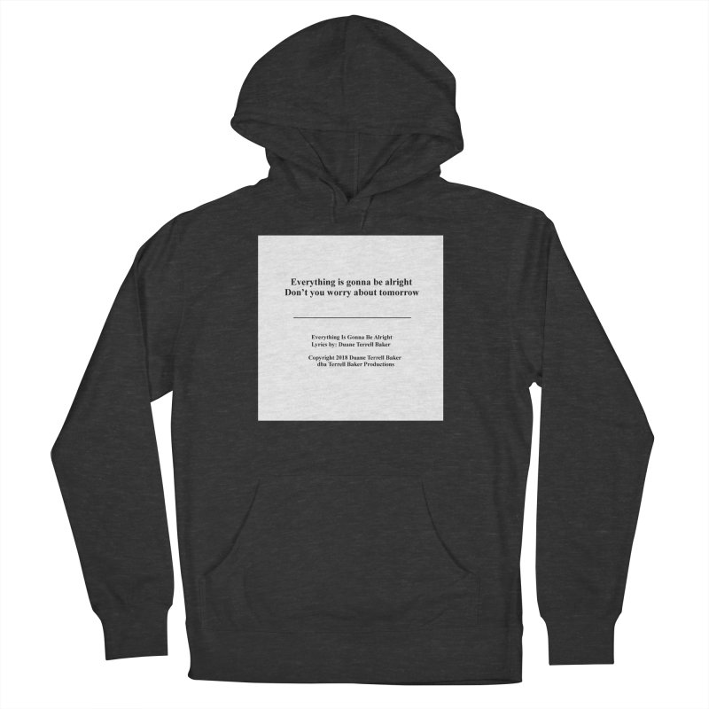 EverythingIsGonna_TerrellBaker2018TroubleGetOuttaMyWayAlbum_PrintedLyrics_MerchandiseArtwork04012019 Men's French Terry Pullover Hoody by Duane Terrell Baker - Authorized Artwork, etc