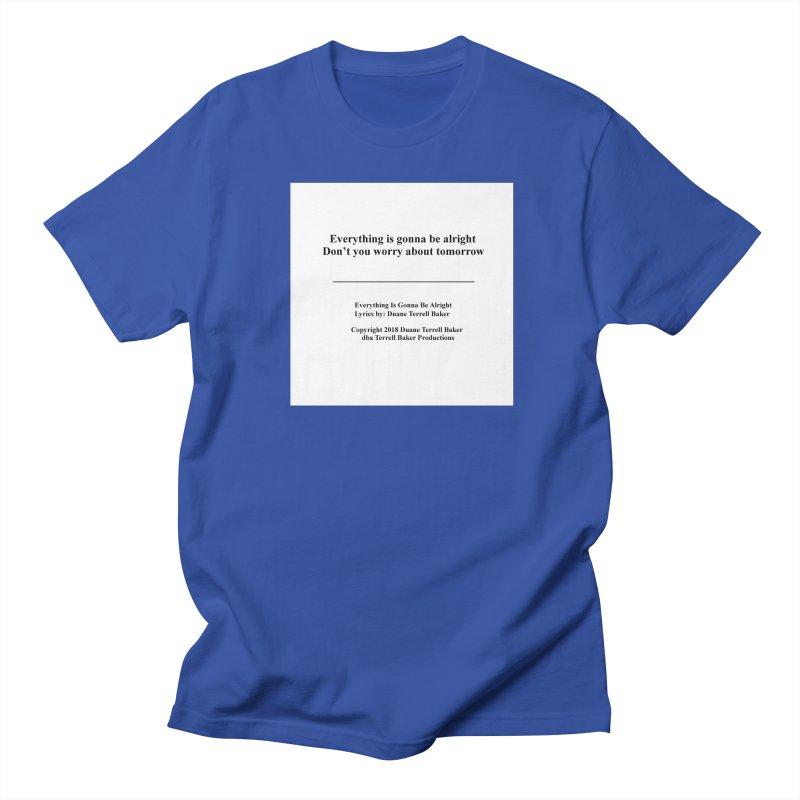 EverythingIsGonna_TerrellBaker2018TroubleGetOuttaMyWayAlbum_PrintedLyrics_MerchandiseArtwork04012019 Men's Regular T-Shirt by Duane Terrell Baker - Authorized Artwork, etc