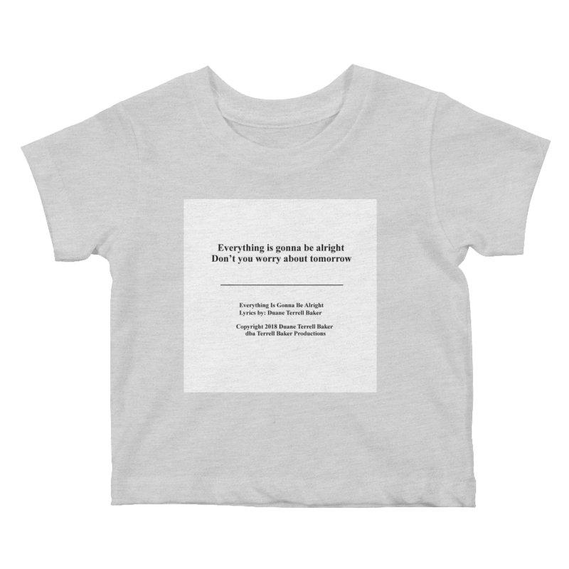 EverythingIsGonna_TerrellBaker2018TroubleGetOuttaMyWayAlbum_PrintedLyrics_MerchandiseArtwork04012019 Kids Baby T-Shirt by Duane Terrell Baker - Authorized Artwork, etc