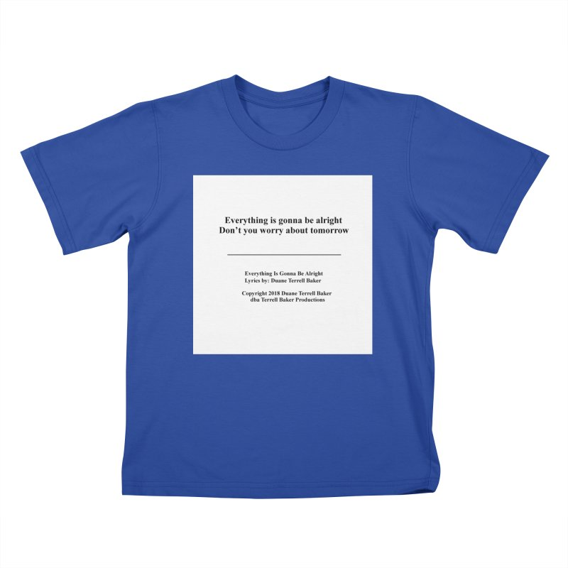 EverythingIsGonna_TerrellBaker2018TroubleGetOuttaMyWayAlbum_PrintedLyrics_MerchandiseArtwork04012019 Kids T-Shirt by Duane Terrell Baker - Authorized Artwork, etc