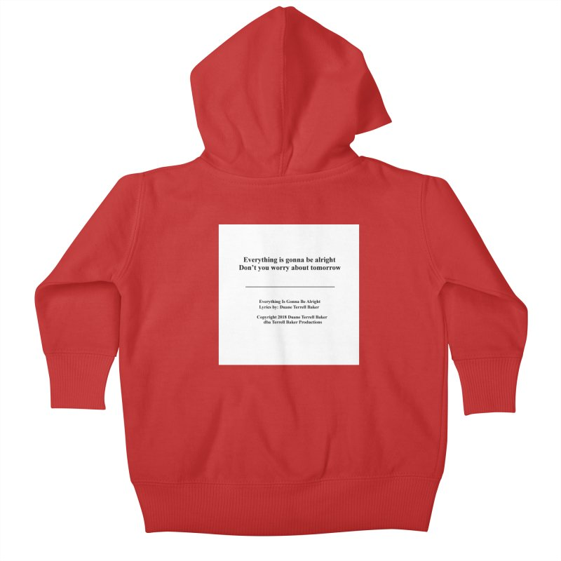 EverythingIsGonna_TerrellBaker2018TroubleGetOuttaMyWayAlbum_PrintedLyrics_MerchandiseArtwork04012019 Kids Baby Zip-Up Hoody by Duane Terrell Baker - Authorized Artwork, etc