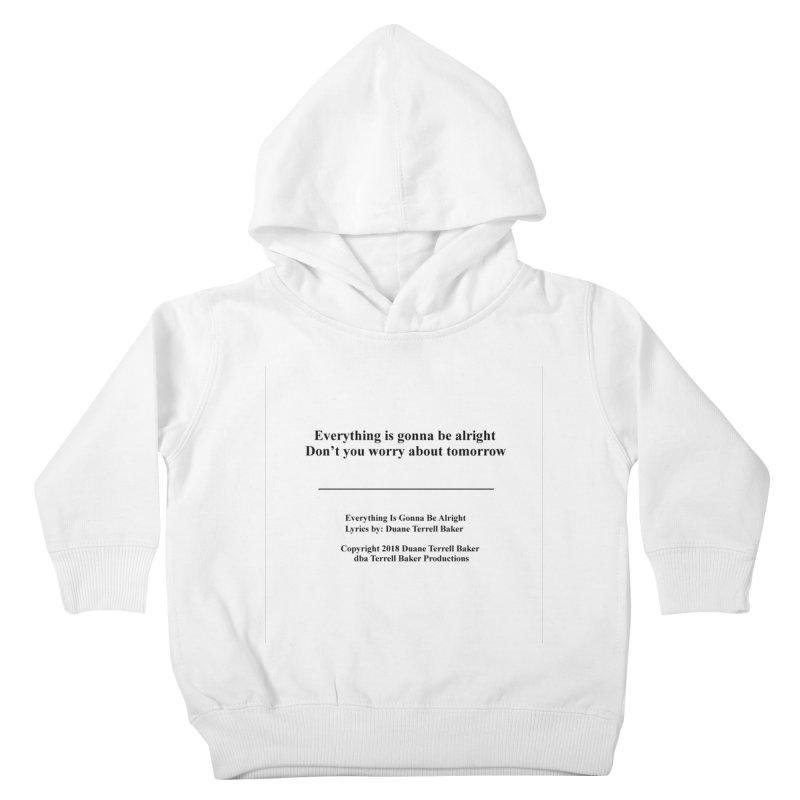 EverythingIsGonna_TerrellBaker2018TroubleGetOuttaMyWayAlbum_PrintedLyrics_MerchandiseArtwork04012019 Kids Toddler Pullover Hoody by Duane Terrell Baker - Authorized Artwork, etc