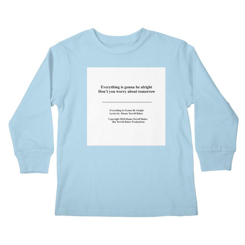 EverythingIsGonna_TerrellBaker2018TroubleGetOuttaMyWayAlbum_PrintedLyrics_MerchandiseArtwork04012019 Kids Longsleeve T-Shirt by Duane Terrell Baker - Authorized Artwork, etc