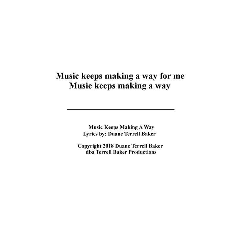 MusicKeepsMaking_TerrellBaker2018TroubleGetOuttaMyWayAlbum_PrintedLyrics_MerchandiseArtwork04012019 by Duane Terrell Baker - Authorized Artwork, etc