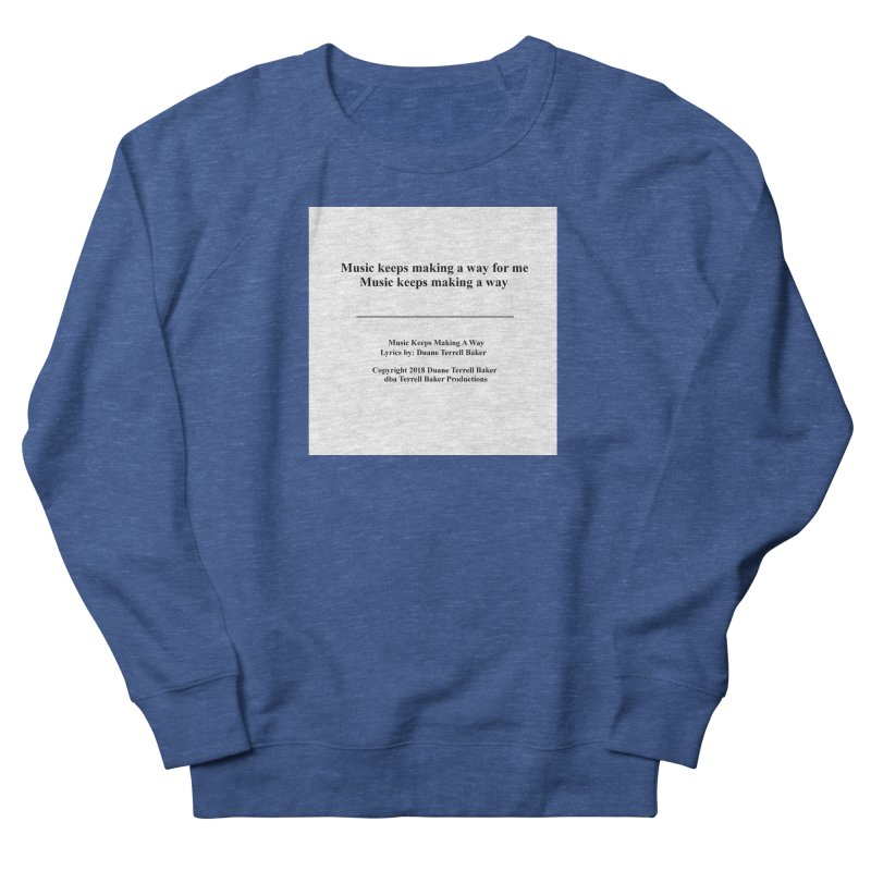 MusicKeepsMaking_TerrellBaker2018TroubleGetOuttaMyWayAlbum_PrintedLyrics_MerchandiseArtwork04012019 Women's French Terry Sweatshirt by Duane Terrell Baker - Authorized Artwork, etc