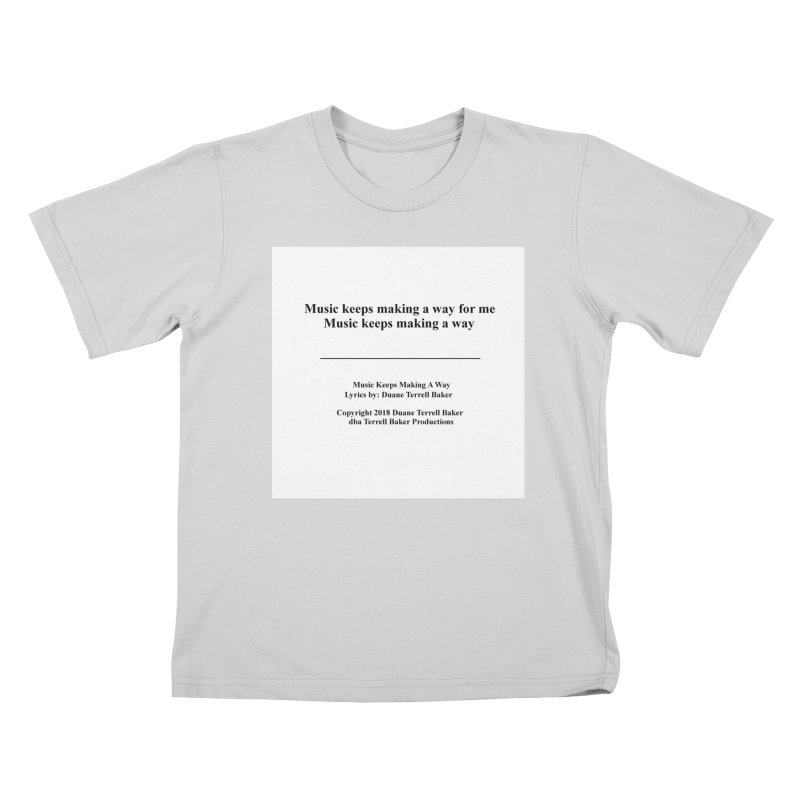 MusicKeepsMaking_TerrellBaker2018TroubleGetOuttaMyWayAlbum_PrintedLyrics_MerchandiseArtwork04012019 Kids T-Shirt by Duane Terrell Baker - Authorized Artwork, etc