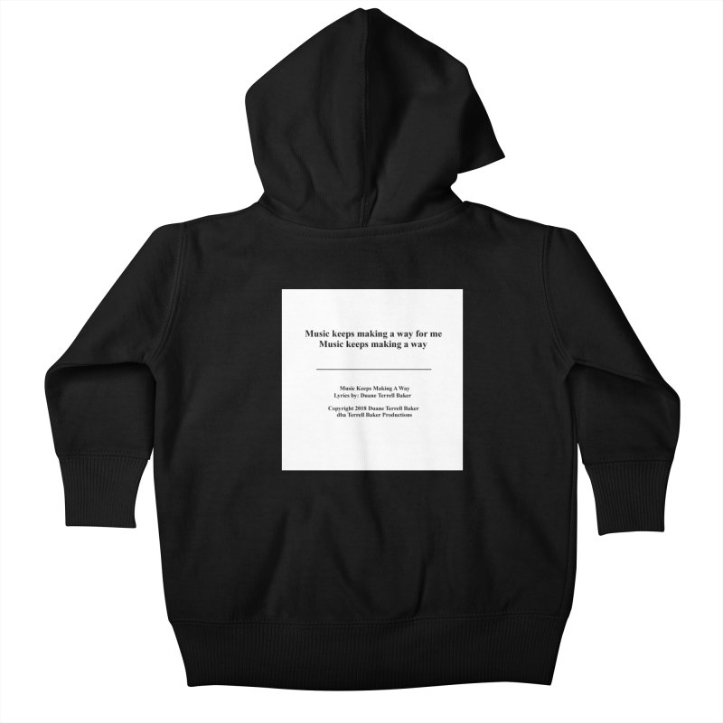 MusicKeepsMaking_TerrellBaker2018TroubleGetOuttaMyWayAlbum_PrintedLyrics_MerchandiseArtwork04012019 Kids Baby Zip-Up Hoody by Duane Terrell Baker - Authorized Artwork, etc
