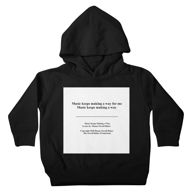 MusicKeepsMaking_TerrellBaker2018TroubleGetOuttaMyWayAlbum_PrintedLyrics_MerchandiseArtwork04012019 Kids Toddler Pullover Hoody by Duane Terrell Baker - Authorized Artwork, etc