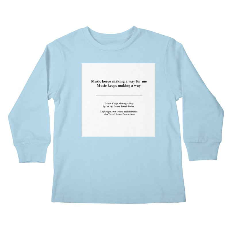 MusicKeepsMaking_TerrellBaker2018TroubleGetOuttaMyWayAlbum_PrintedLyrics_MerchandiseArtwork04012019 Kids Longsleeve T-Shirt by Duane Terrell Baker - Authorized Artwork, etc