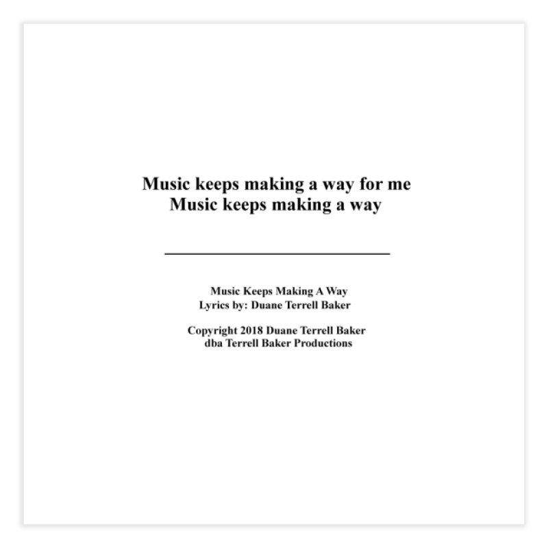 MusicKeepsMaking_TerrellBaker2018TroubleGetOuttaMyWayAlbum_PrintedLyrics_MerchandiseArtwork04012019 Home Fine Art Print by Duane Terrell Baker - Authorized Artwork, etc