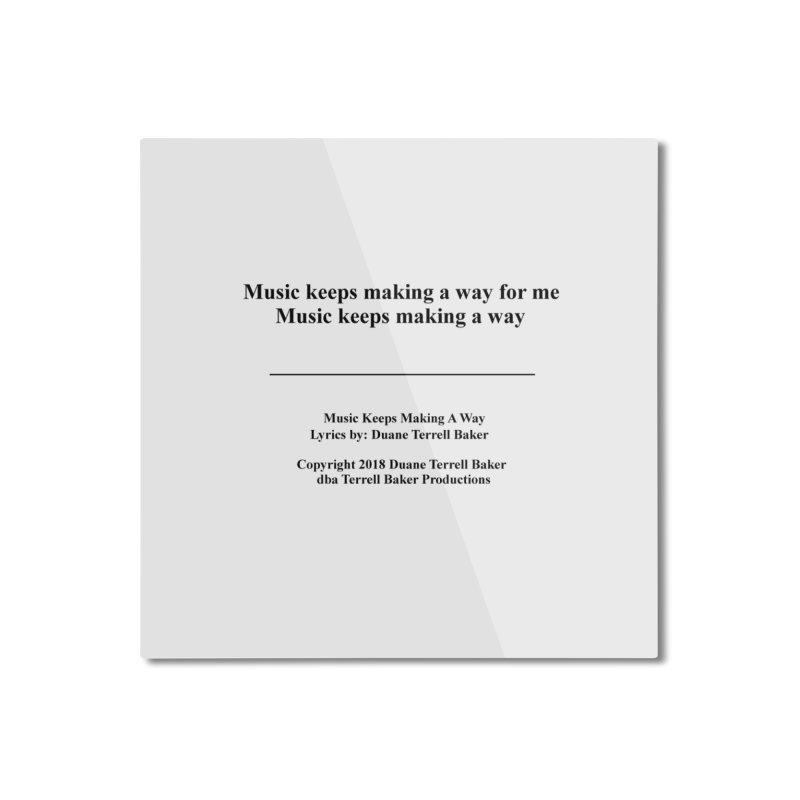 MusicKeepsMaking_TerrellBaker2018TroubleGetOuttaMyWayAlbum_PrintedLyrics_MerchandiseArtwork04012019 Home Mounted Aluminum Print by Duane Terrell Baker - Authorized Artwork, etc