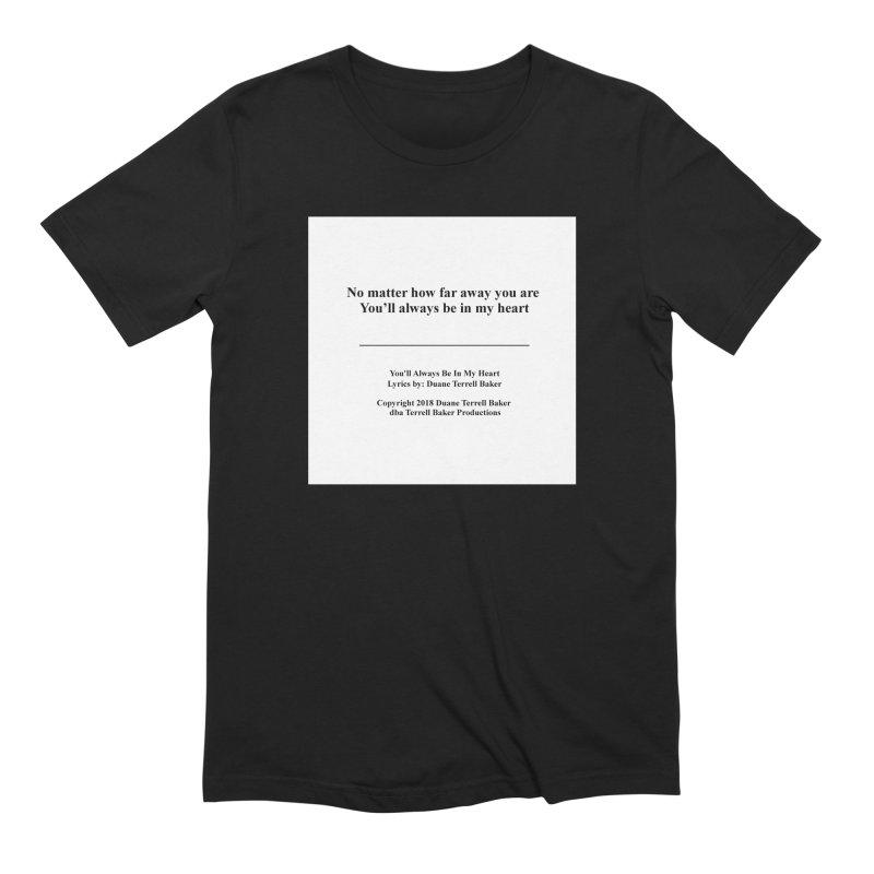YoullAlwaysBeInMy_TerrellBaker2018TroubleGetOuttaMyWayAlbum_PrintedLyrics_MerchandiseArtwork04012019 Men's Extra Soft T-Shirt by Duane Terrell Baker - Authorized Artwork, etc