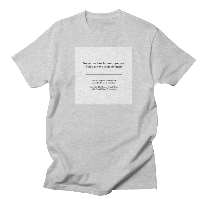 YoullAlwaysBeInMy_TerrellBaker2018TroubleGetOuttaMyWayAlbum_PrintedLyrics_MerchandiseArtwork04012019 Men's Regular T-Shirt by Duane Terrell Baker - Authorized Artwork, etc
