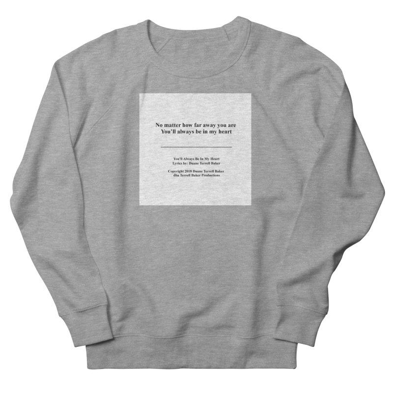 YoullAlwaysBeInMy_TerrellBaker2018TroubleGetOuttaMyWayAlbum_PrintedLyrics_MerchandiseArtwork04012019 Women's French Terry Sweatshirt by Duane Terrell Baker - Authorized Artwork, etc