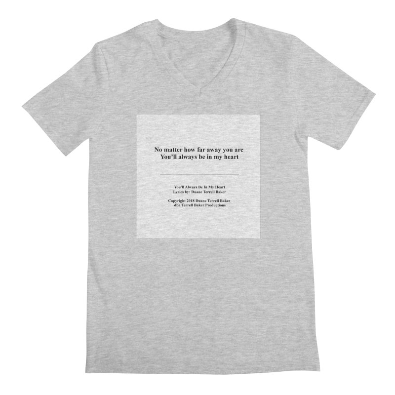 YoullAlwaysBeInMy_TerrellBaker2018TroubleGetOuttaMyWayAlbum_PrintedLyrics_MerchandiseArtwork04012019 Men's Regular V-Neck by Duane Terrell Baker - Authorized Artwork, etc