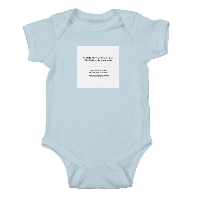 YoullAlwaysBeInMy_TerrellBaker2018TroubleGetOuttaMyWayAlbum_PrintedLyrics_MerchandiseArtwork04012019 Kids Baby Bodysuit by Duane Terrell Baker - Authorized Artwork, etc