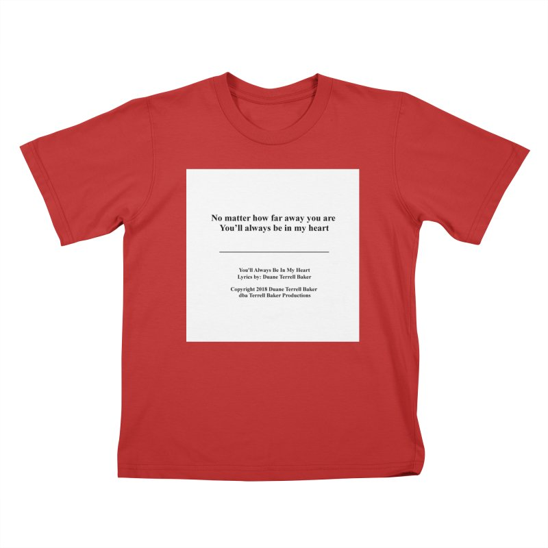 YoullAlwaysBeInMy_TerrellBaker2018TroubleGetOuttaMyWayAlbum_PrintedLyrics_MerchandiseArtwork04012019 Kids T-Shirt by Duane Terrell Baker - Authorized Artwork, etc
