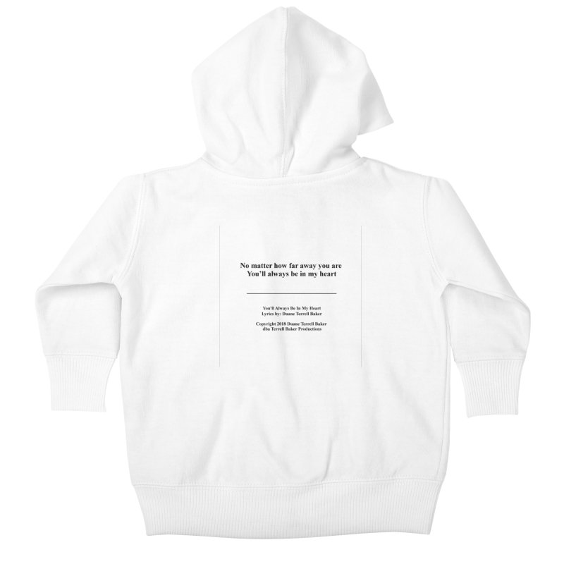 YoullAlwaysBeInMy_TerrellBaker2018TroubleGetOuttaMyWayAlbum_PrintedLyrics_MerchandiseArtwork04012019 Kids Baby Zip-Up Hoody by Duane Terrell Baker - Authorized Artwork, etc