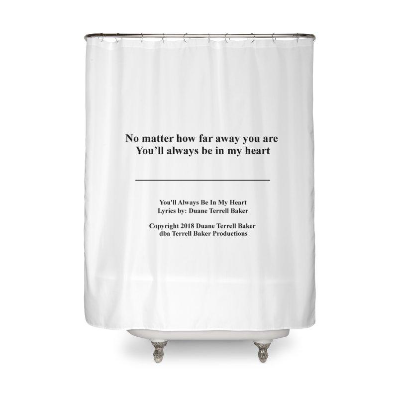 YoullAlwaysBeInMy_TerrellBaker2018TroubleGetOuttaMyWayAlbum_PrintedLyrics_MerchandiseArtwork04012019 Home Shower Curtain by Duane Terrell Baker - Authorized Artwork, etc