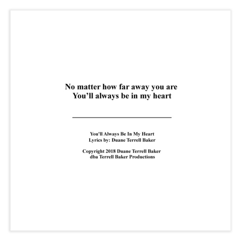 YoullAlwaysBeInMy_TerrellBaker2018TroubleGetOuttaMyWayAlbum_PrintedLyrics_MerchandiseArtwork04012019 Home Fine Art Print by Duane Terrell Baker - Authorized Artwork, etc