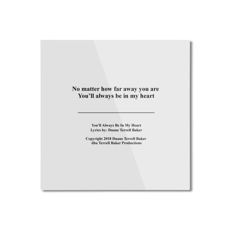 YoullAlwaysBeInMy_TerrellBaker2018TroubleGetOuttaMyWayAlbum_PrintedLyrics_MerchandiseArtwork04012019 Home Mounted Aluminum Print by Duane Terrell Baker - Authorized Artwork, etc
