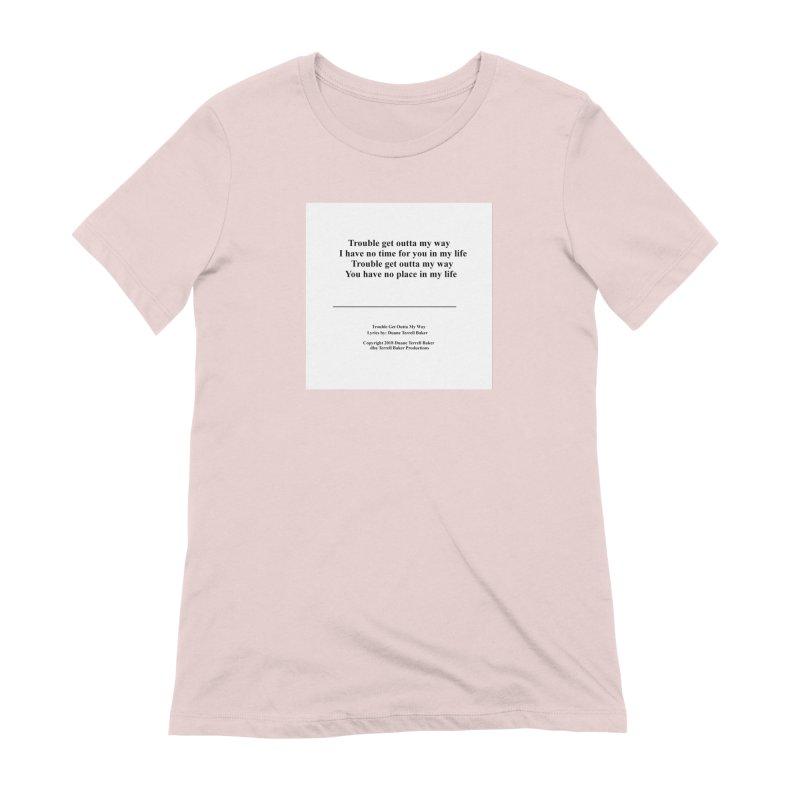 TroubleGetOuttaMyWay_TerrellBaker2018TroubleGetOuttaMyWayAlbum_PrintLyricsMerchandiseArtwork04012019 Women's Extra Soft T-Shirt by Duane Terrell Baker - Authorized Artwork, etc