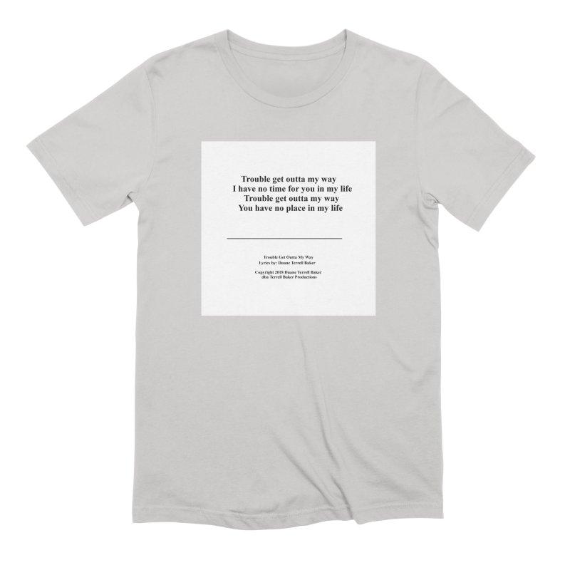 TroubleGetOuttaMyWay_TerrellBaker2018TroubleGetOuttaMyWayAlbum_PrintLyricsMerchandiseArtwork04012019 Men's Extra Soft T-Shirt by Duane Terrell Baker - Authorized Artwork, etc