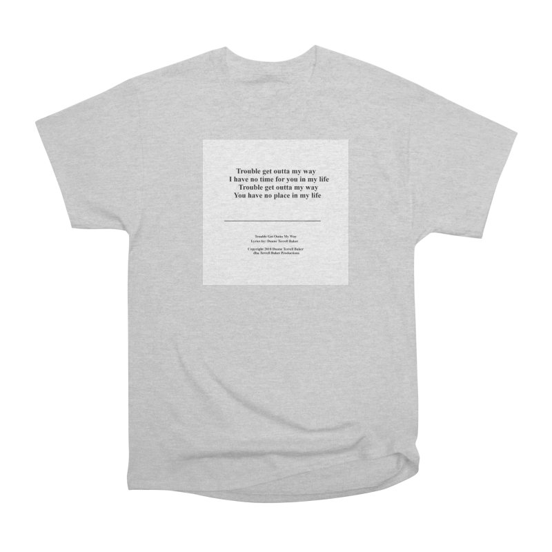 TroubleGetOuttaMyWay_TerrellBaker2018TroubleGetOuttaMyWayAlbum_PrintLyricsMerchandiseArtwork04012019 Men's Heavyweight T-Shirt by Duane Terrell Baker - Authorized Artwork, etc