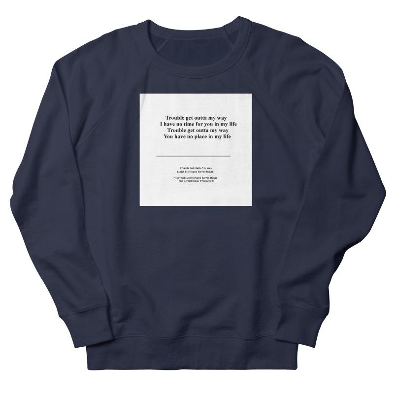 TroubleGetOuttaMyWay_TerrellBaker2018TroubleGetOuttaMyWayAlbum_PrintLyricsMerchandiseArtwork04012019 Women's French Terry Sweatshirt by Duane Terrell Baker - Authorized Artwork, etc