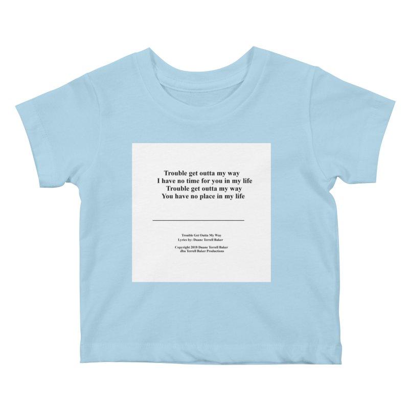 TroubleGetOuttaMyWay_TerrellBaker2018TroubleGetOuttaMyWayAlbum_PrintLyricsMerchandiseArtwork04012019 Kids Baby T-Shirt by Duane Terrell Baker - Authorized Artwork, etc