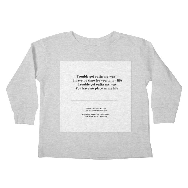 TroubleGetOuttaMyWay_TerrellBaker2018TroubleGetOuttaMyWayAlbum_PrintLyricsMerchandiseArtwork04012019 Kids Toddler Longsleeve T-Shirt by Duane Terrell Baker - Authorized Artwork, etc