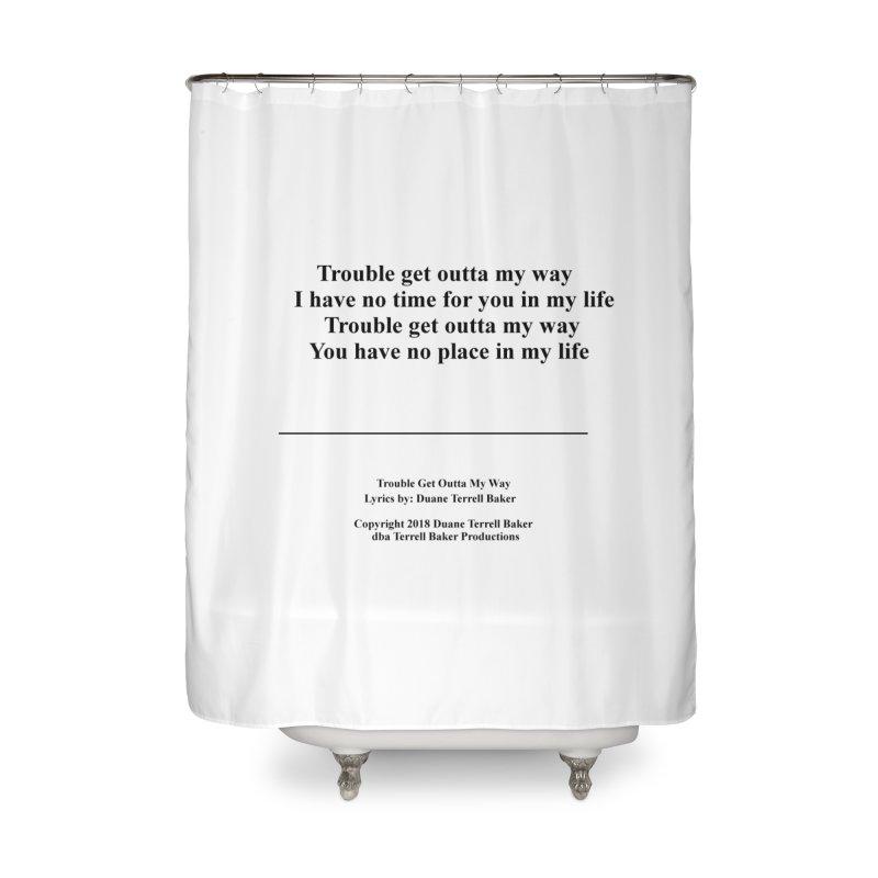 TroubleGetOuttaMyWay_TerrellBaker2018TroubleGetOuttaMyWayAlbum_PrintLyricsMerchandiseArtwork04012019 Home Shower Curtain by Duane Terrell Baker - Authorized Artwork, etc