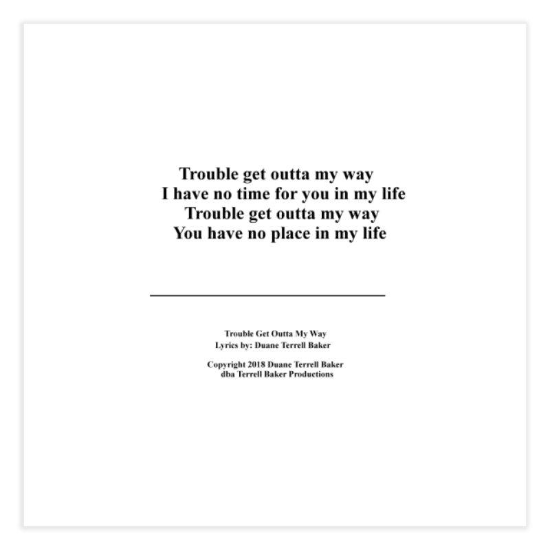 TroubleGetOuttaMyWay_TerrellBaker2018TroubleGetOuttaMyWayAlbum_PrintLyricsMerchandiseArtwork04012019 Home Fine Art Print by Duane Terrell Baker - Authorized Artwork, etc