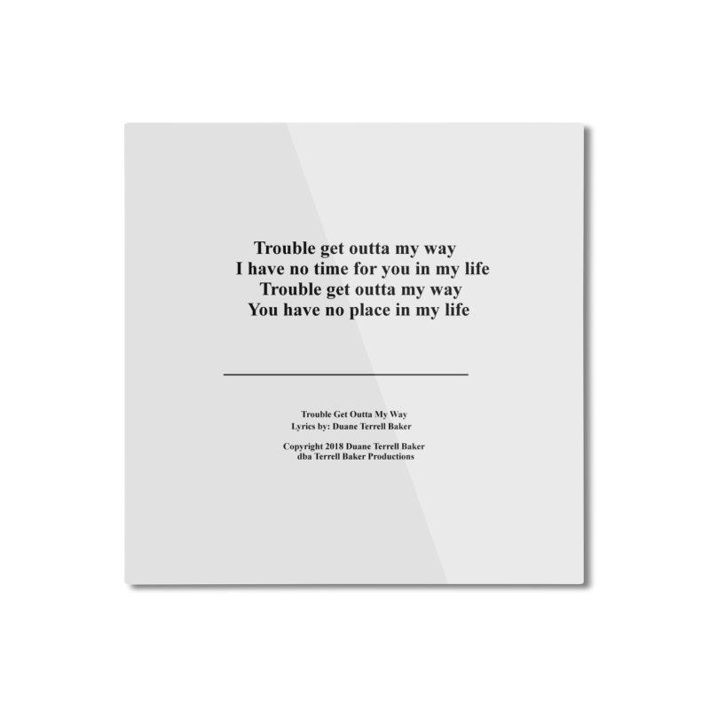 TroubleGetOuttaMyWay_TerrellBaker2018TroubleGetOuttaMyWayAlbum_PrintLyricsMerchandiseArtwork04012019 Home Mounted Aluminum Print by Duane Terrell Baker - Authorized Artwork, etc