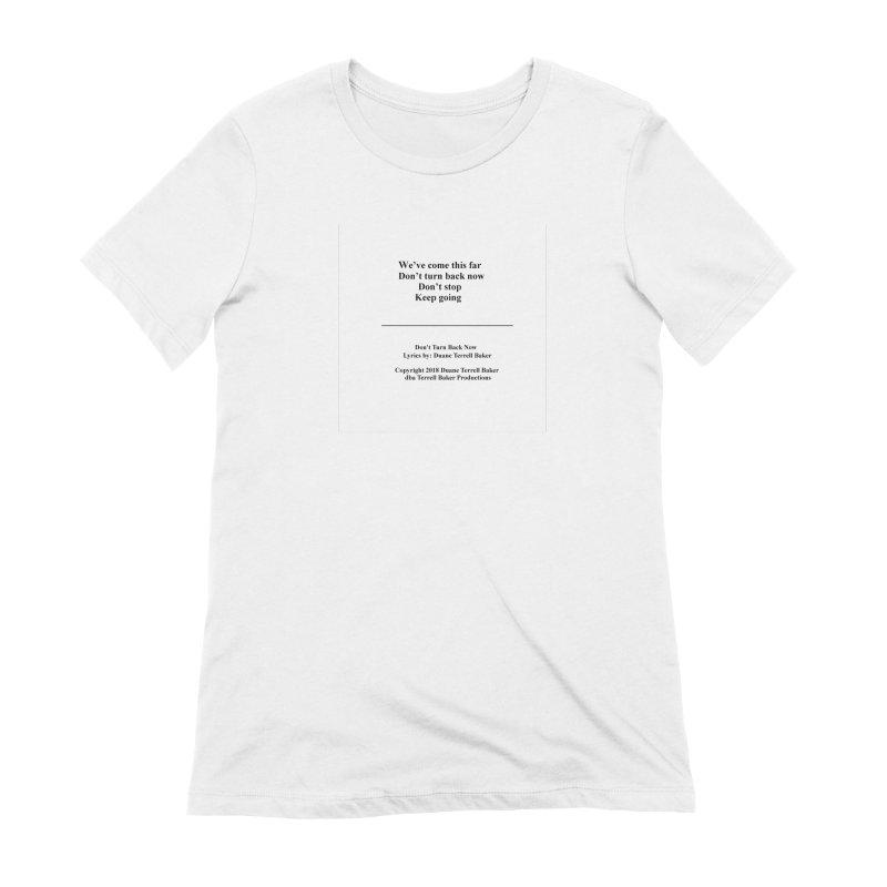 DontTurnBackNow_TerrellBaker2018TroubleGetOuttaMyWayAlbum_PrintedLyrics_MerchandiseArtwork04012019 Women's Extra Soft T-Shirt by Duane Terrell Baker - Authorized Artwork, etc