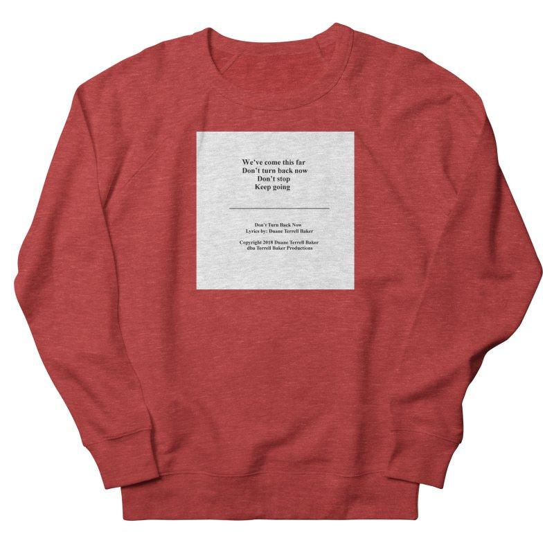 DontTurnBackNow_TerrellBaker2018TroubleGetOuttaMyWayAlbum_PrintedLyrics_MerchandiseArtwork04012019 Women's French Terry Sweatshirt by Duane Terrell Baker - Authorized Artwork, etc