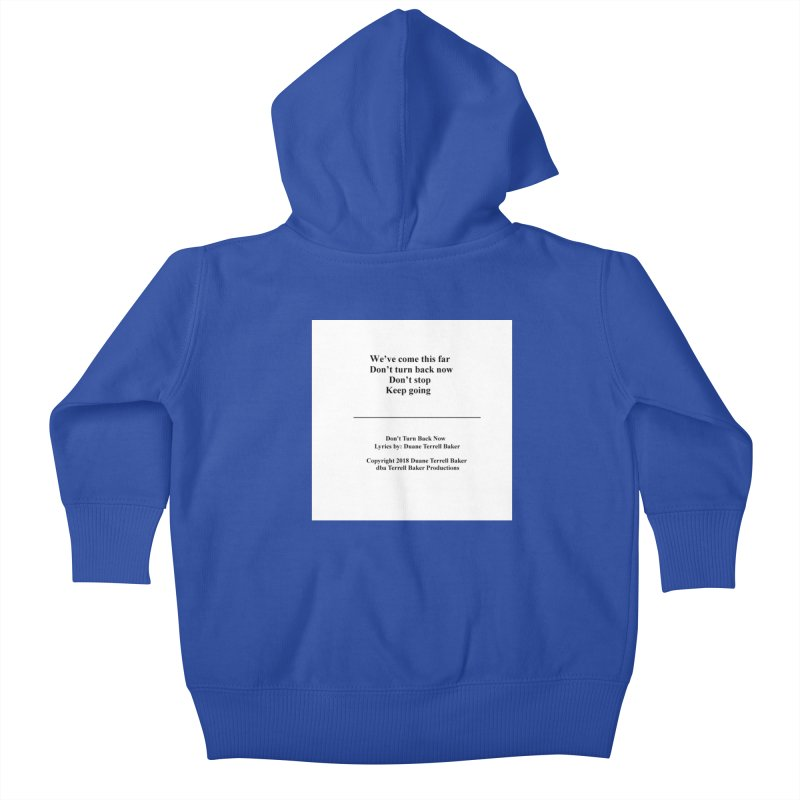 DontTurnBackNow_TerrellBaker2018TroubleGetOuttaMyWayAlbum_PrintedLyrics_MerchandiseArtwork04012019 Kids Baby Zip-Up Hoody by Duane Terrell Baker - Authorized Artwork, etc