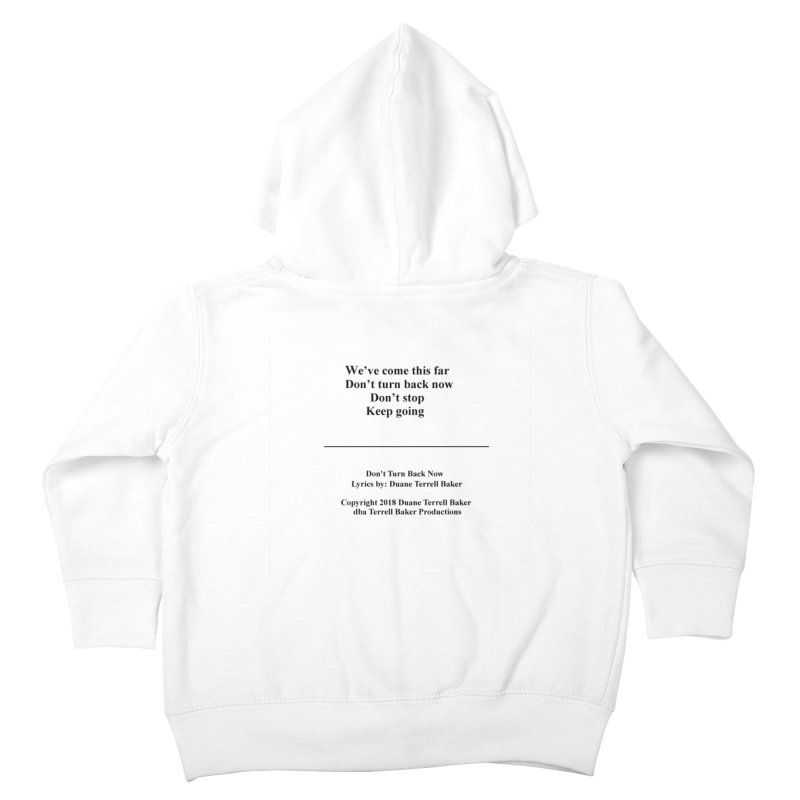 DontTurnBackNow_TerrellBaker2018TroubleGetOuttaMyWayAlbum_PrintedLyrics_MerchandiseArtwork04012019 Kids Toddler Zip-Up Hoody by Duane Terrell Baker - Authorized Artwork, etc