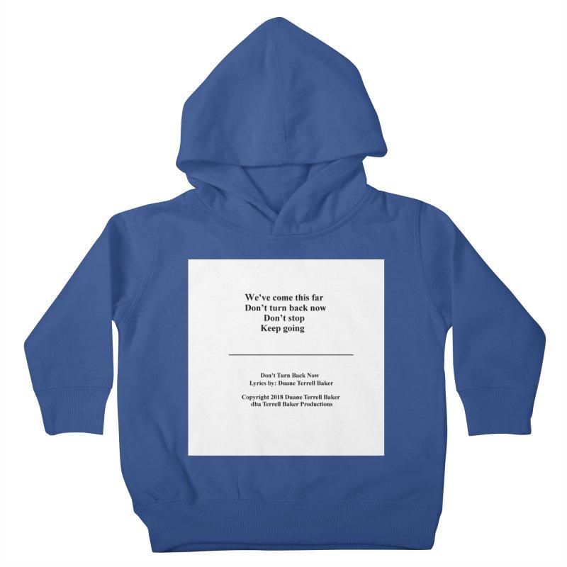 DontTurnBackNow_TerrellBaker2018TroubleGetOuttaMyWayAlbum_PrintedLyrics_MerchandiseArtwork04012019 Kids Toddler Pullover Hoody by Duane Terrell Baker - Authorized Artwork, etc