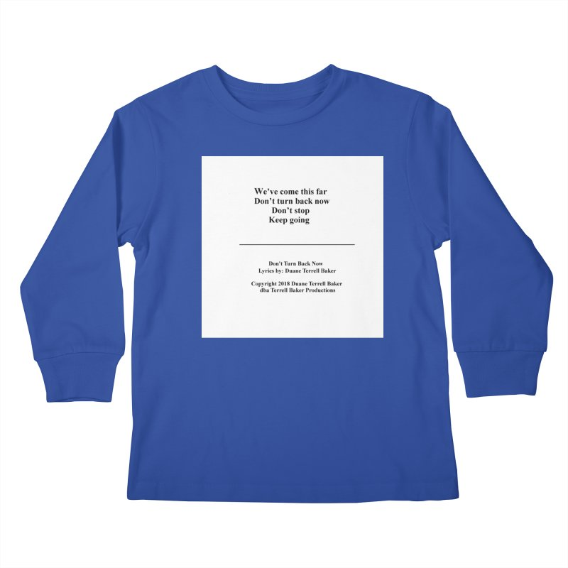 DontTurnBackNow_TerrellBaker2018TroubleGetOuttaMyWayAlbum_PrintedLyrics_MerchandiseArtwork04012019 Kids Longsleeve T-Shirt by Duane Terrell Baker - Authorized Artwork, etc