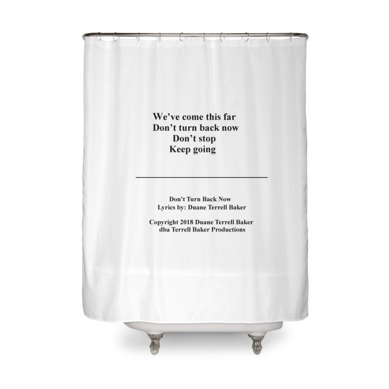 DontTurnBackNow_TerrellBaker2018TroubleGetOuttaMyWayAlbum_PrintedLyrics_MerchandiseArtwork04012019 Home Shower Curtain by Duane Terrell Baker - Authorized Artwork, etc