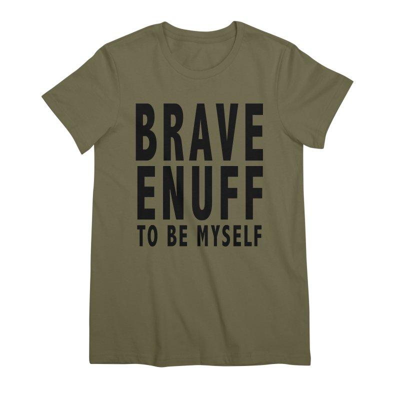 Brave Enuff Blk Women's Premium T-Shirt by Terry Bradford Store