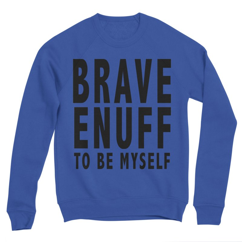 Brave Enuff Blk Men's Sweatshirt by Terry Bradford Store