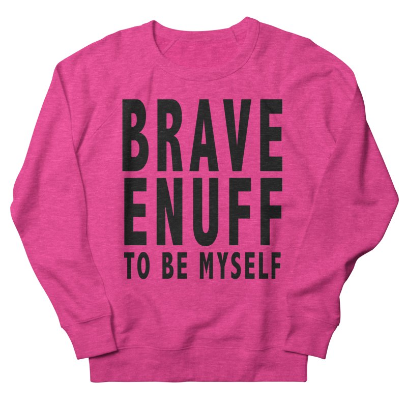 Brave Enuff Blk Women's French Terry Sweatshirt by Terry Bradford Store