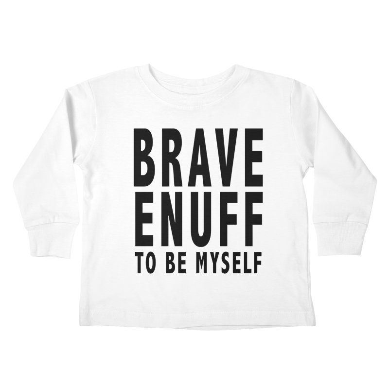 Brave Enuff Blk Kids Toddler Longsleeve T-Shirt by Terry Bradford Store