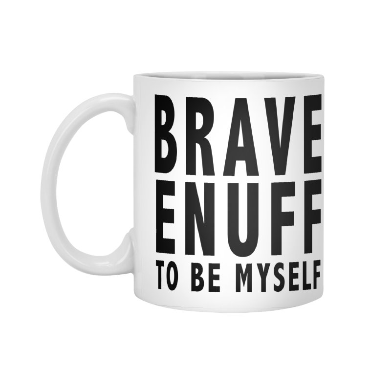 Brave Enuff Blk Accessories Standard Mug by Terry Bradford Store