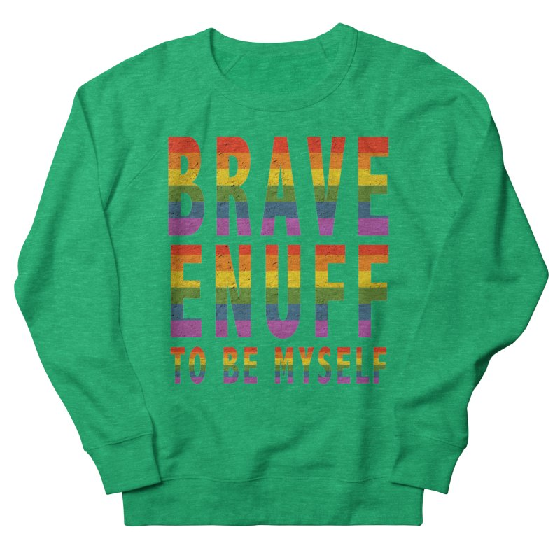 Brave Enuff Rainbow Women's Sweatshirt by Terry Bradford Store